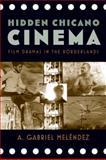 Hidden Chicano Cinema : Film Dramas in the Borderlands, Meléndez, A. Gabriel, 0813561078
