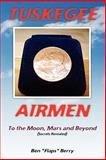TUSKEGEE AIRMEN -- to the Moon, Mars and Beyond, Ben Berry, 1460931076