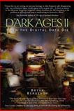 Dark Ages II : When the Digital Data Die, Bergeron, Bryan, 0130661074