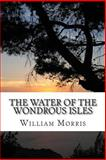 The Water of the Wondrous Isles, William Morris, 1484091078