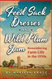 Feedsack Dresses and Wild Plum Jam, Marilyn Kratz, 149109107X