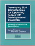 Developing Staff Competencies for Supporting People with Developmental Disabilities : An Orientation Handbook, Gardner, James F. and Chapman, Michael S., 1557661073