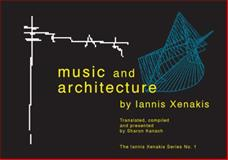 Music and Architecture : Architectural Projects, Texts, and Realizations, Xenakis, Iannis and Kanach, Sharon E., 1576471071