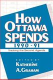 How Ottawa Spends 1990-91 : Tracking the Second Agenda, Katherine A. Graham, 0886291070