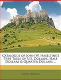 Catalogue of John W Haseltine's Type Table of U S Dollars, Half Dollars and Quarter Dollars, John W. Haseltine, 1146181078