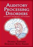 Auditory Processing Disorders : Assessment, Management and Treatment, Geffner, Donna and Ross-Swain, Deborah, 159756107X