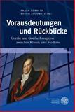 Vorausdeutungen und Ruckblicke : Goethe und Goethe-Rezeption Zwischen Klassik und Moderne, , 3825361071