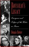 Rousseau's Legacy : Emergence and Eclipse of the Writer in France, Porter, Dennis, 0195091078