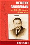 Henryk Grossman and the Recovery of Marxism, Kuhn, Rick, 0252031075