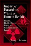 Impact of Hazardous Waste on Human Health : Hazard, Health Effects, Equity, and Communications Issues, Johnson, Barry L., 0849341078