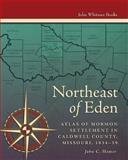 Northeast of Eden : Atlas of Mormon Settlement of Caldwell County, Missouri, 1834-39, Hamer, John C., 1934901075