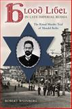 Blood Libel in Late Imperial Russia : The Ritual Murder Trial of Mendel Beilis, Weinberg, Robert, 0253011078