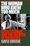 The Woman Who Knew Too Much : Alice Stewart and the Secrets of Radiation, Greene, Gayle and Greene, Gayle Jacoba, 0472111078