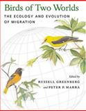 Birds of Two Worlds : The Ecology and Evolution of Migration, , 0801881072