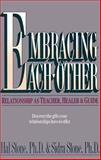 Embracing Each Other : Relationship As Teacher, Healer and Guide, Stone, Hal and Stone, Sidra, 1882591070