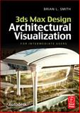 3ds Max Design Architectural Visualization : For Intermediate Users, Smith, Brian L., 0240821076