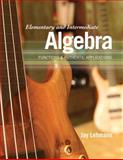 Elementary and Intermediate Algebra : Functions and Authentic Applications, Lehmann, Jay, 0321621077