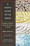A User's Guide to the Brain, John J. Ratey, 0375701079