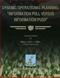 Dynamic Operational Planning: Information Pull Versus Information Push, Major John J., John Marr, US Army, 1479271071