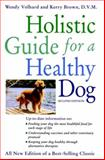 Holistic Guide for a Healthy Dog, Wendy Volhard, 1630261076