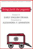 'Bring furth the Pagants' : Essays in Early English Drama presented to Alexandra F. Johnston, , 0802091075