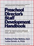 Preschool Director's Staff Development Handbook, Watkins, Kathleen P. and Durant, Lucius, 0876281072