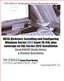 MCSE Kickstart: Installing and Configuring Windows Server 2012 Exam 70-410, Plus Coverage on SQL Server 2012 Installation ExamFOCUS Study Notes and Review Questions, ExamREVIEW, 1480221074