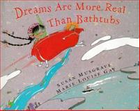 Dreams Are More Real Than Bathtubs, Susan Musgrave, 1551431076