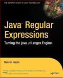 Java Regular Expressions : Taming the Java. Util. Regex Engine, Habibi, Mehran, 1590591070