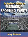 An Insider's Guide to Managing Sporting Events, Solomon, Jerry, 0736031081