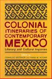 Colonial Itineraries of Contemporary Mexico : Literary and Cultural Inquiries, , 0816531080