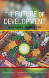 The Future of Development : A Radical Manifesto, Esteva, Gustavo and Babones, Salvatore J., 1447301080