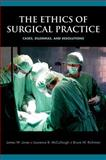 The Ethics of Surgical Practice : Cases, Dilemmas, and Resolutions, Jones, James W. and McCullough, Laurence B., 0195321081