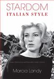 Stardom, Italian Style : Screen Performance and Personality in Italian Cinema, Landy, Marcia, 0253351081