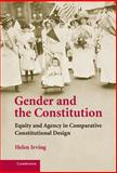 Gender and the Constitution : Equality and Agency in Comparative Constitutional Design, Irving, Helen, 0521881080
