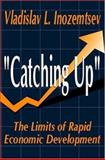 """Catching Up"" : The Limits of Rapid Economic Development, Inozemtsev, Vladislav L. and Inozemtsev, Vladislav, 0765801086"