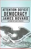 Attention Deficit Democracy, James Bovard, 1403971080