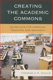 Creating the Academic Commons : Guidelines for Learning, Teaching, and Research, Gould, Thomas H. P., 081088108X