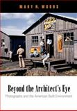 Beyond the Architect's Eye : Photographs and the American Built Environment, Woods, Mary N., 0812241088