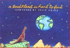 A Good Planet Is Hard to Find, John Heine, 0897321081