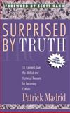 Surprised by Truth : 11 Converts Give the Biblical and Historical Reasons for Becoming Catholic, Patrick Madrid (editor), Foreword by Scott Hahn, 0964261081