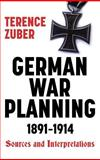 German War Planning, 1891-1914 : Sources and Interpretations, Zuber, Terence, 1843831082