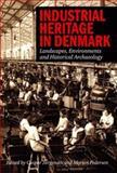 Industrial Heritage in Denmark : Landscapes, Environment and Historical Archeology, René Schroder Christensen, Anna Storm, Hanne Christensen, 8771241086