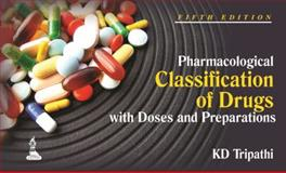 Pharmacological Classification of Drugs with Doses and Preparations, Tripathi, K. D., 9351521087