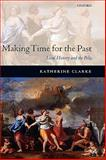 Making Time for the Past : Local History and the Polis, Clarke, Katherine, 019929108X