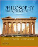 Philosophy : The Quest for Truth, Pojman, Louis P. and Vaughn, Lewis, 0199981086