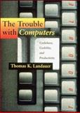 The Trouble with Computers : Usefulness, Usability, and Productivity, Landauer, Thomas K., 0262621088
