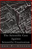 The Scientific Case Against Scientific Creationism, Jon P. Alston, 0595291082