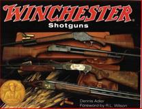 Winchester Shotguns, Dennis Adler, 0785821082
