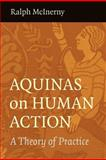 Aquinas on Human Action : A Theory of Practice, McInerny, Ralph, 0813221080